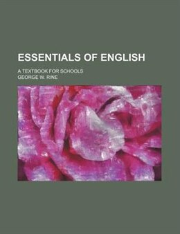 Book Essentials Of English; A Textbook For Schools by George W. Rine