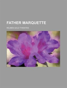 Book Father Marquette by Reuben Gold Thwaites