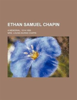 Book Ethan Samuel Chapin; A Memorial, 1814-1889 by Mrs. Louisa Burns Chapin