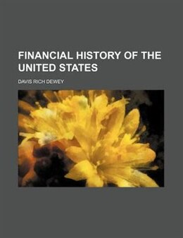 Book Financial History Of The United States by Davis Rich Dewey