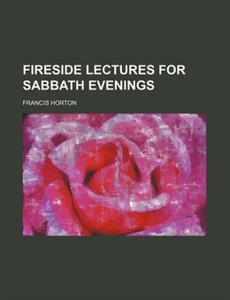 Book Fireside Lectures for Sabbath Evenings by Francis Horton