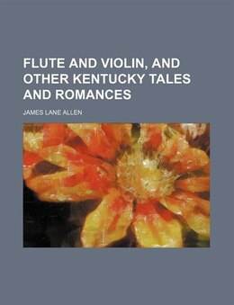Book Flute and Violin, and Other Kentucky Tales and Romances by James Lane Allen