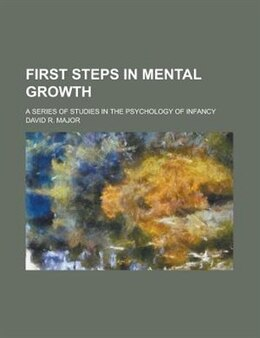 Book First Steps In Mental Growth; A Series Of Studies In The Psychology Of Infancy by David R. Major