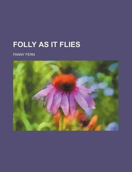 Book Folly as it flies by Fanny Fern