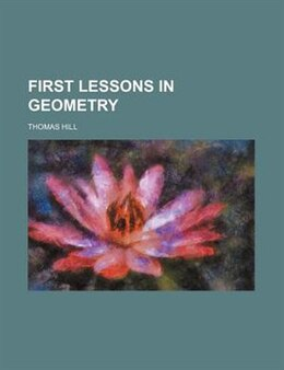 Book First lessons in geometry by Thomas Hill