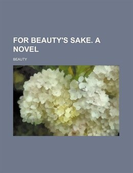 Book For Beauty's Sake. A Novel by Beauty