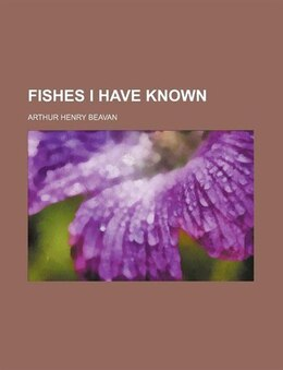Book Fishes I Have Known by Arthur Henry Beavan