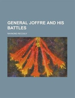 Book General Joffre and His Battles by Raymond Recouly