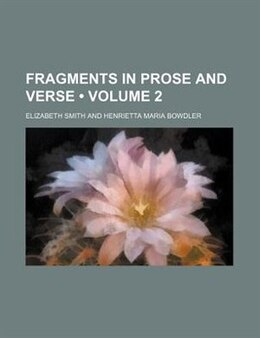 Book Fragments In Prose And Verse (volume 2) by Elizabeth Smith