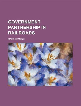 Book Government Partnership in Railroads by Mark Wymond