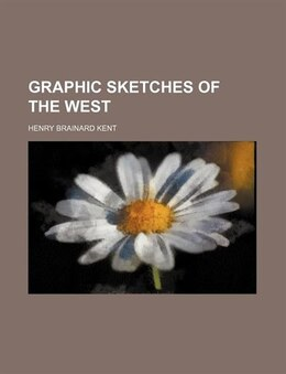 Book Graphic Sketches of the West by Henry Brainard Kent