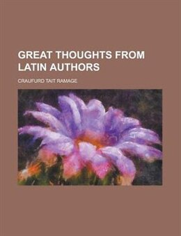 Book Great Thoughts from Latin Authors by Craufurd Tait Ramage