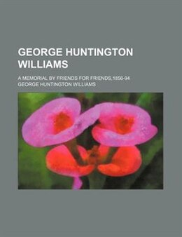 Book George Huntington Williams; A Memorial By Friends For Friends,1856-94 by George Huntington Williams