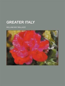 Book Greater Italy by William Kay Wallace