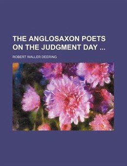 Book The Anglosaxon Poets On The Judgment Day by Robert Waller Deering