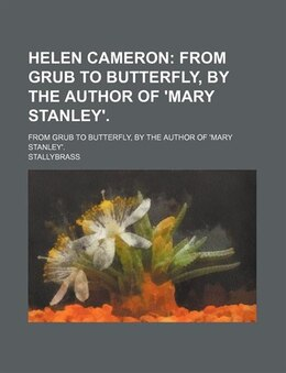 Book Helen Cameron; From Grub To Butterfly, By The Author Of 'mary Stanley' From Grub To Butterfly, By… by Stallybrass