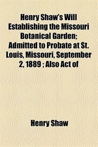 Book Henry Shaw's Will Establishing the Missouri Botanical Garden by Henry Shaw