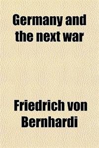 Book Germany and the next war by Friedrich von Bernhardi
