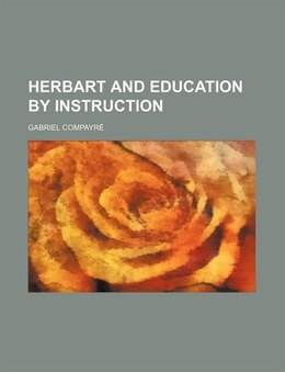 Book Herbart and Education by Instruction by Gabriel Compayré