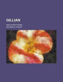 Book Gillian; And Other Poems by George M. Ryder