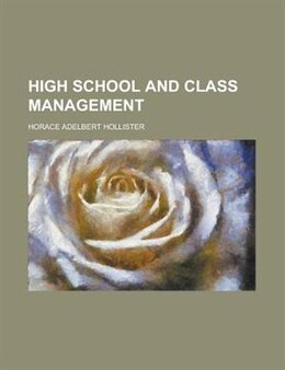 Book High School And Class Management by Horace Adelbert Hollister