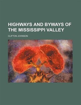 Book Highways and Byways of the Mississippi Valley by Clifton Johnson