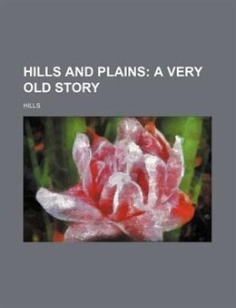 Book Hills And Plains; A Very Old Story by Hills