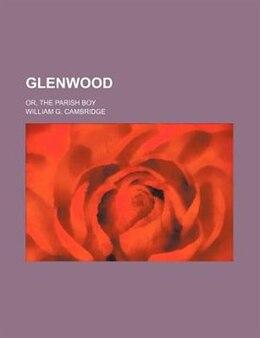 Book Glenwood; Or, The Parish Boy by William G. Cambridge