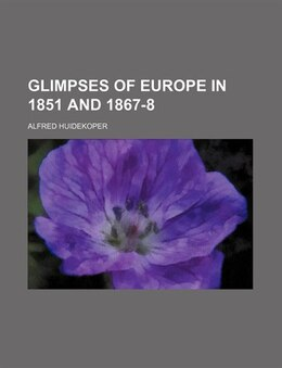 Book Glimpses of Europe in 1851 and 1867-8 by Alfred Huidekoper