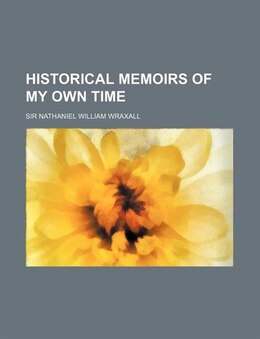 Book Historical memoirs of my own time by Sir Nathaniel William Wraxall
