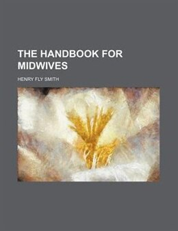 Book The Handbook For Midwives by Henry Fly Smith