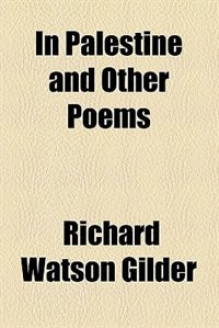 Book In Palestine and other poems by Richard Watson Gilder
