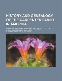Book History And Genealogy Of The Carpenter Family In America; From The Settlement At Providence, R.i… by Daniel Hoogland Carpenter