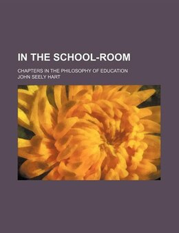 Book In The School-room; Chapters In The Philosophy Of Education by John Seely Hart