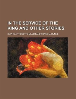 Book In the Service of the King and Other Stories by Sophie Antoinette Miller
