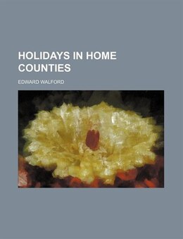 Book Holidays in Home counties by Edward Walford