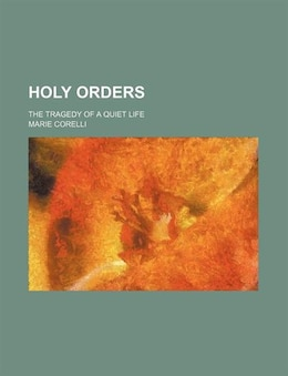 Book Holy Orders; The Tragedy Of A Quiet Life by Marie Corelli