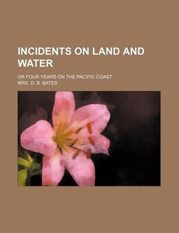 Book Incidents On Land And Water; Or Four Years On The Pacific Coast by Mrs. D. B. Bates