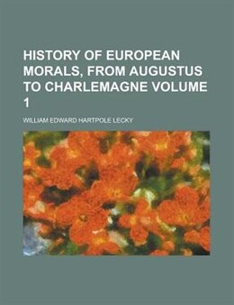 Book History Of European Morals, From Augustus To Charlemagne Volume 1 by William Edward Hartpole Lecky