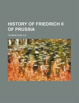 Book History of Friedrich ii of Prussia (1858) by Thomas Carlyle