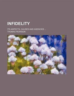 Book Infidelity; Its Aspects, Causes And Agencies by Thomas Pearson
