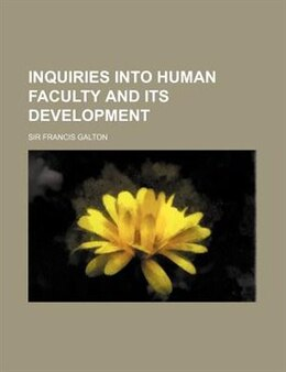 Book Inquiries into human faculty and its development by Francis Galton