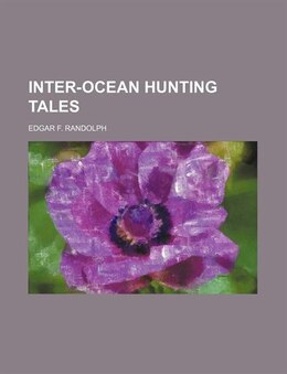 Book Inter-ocean hunting tales by Edgar F. Randolph