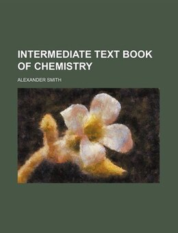Book Intermediate Text Book of Chemistry by Alexander Smith