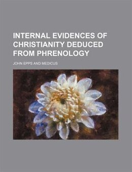 Book Internal evidences of Christianity deduced from phrenology by John Epps