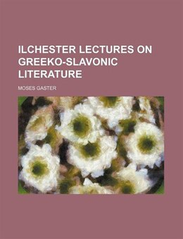 Book Ilchester Lectures On Greeko-slavonic Literature by Moses Gaster