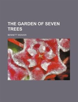 Book The Garden Of Seven Trees by Bennett Weaver