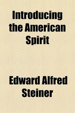 Book Introducing the American spirit by Edward Alfred Steiner