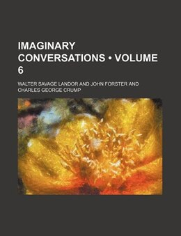 Book Imaginary Conversations (volume 6): Miscellaneous dialogues by Walter Savage Landor