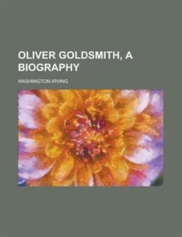 Book Oliver Goldsmith by Washington Irving